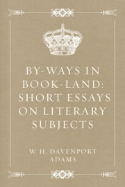 By-ways in Book-land: Short Essays on Literary Subjects ebook by W. H. Davenport Adams