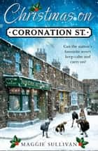 Christmas on Coronation Street: The perfect Christmas read ebook by Maggie Sullivan