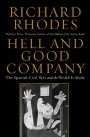 Hell and Good Company - The Spanish Civil War and the World it Made ebook by Richard Rhodes