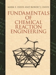 Fundamentals of Chemical Reaction Engineering ebook by Mark E. Davis,Robert J. Davis