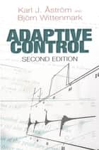Adaptive Control - Second Edition ebook by Karl J. Åström, Dr. Björn Wittenmark