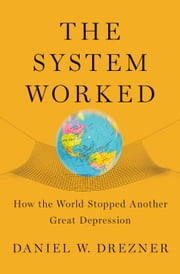 The System Worked - How the World Stopped Another Great Depression ebook by Daniel W. Drezner