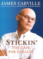 Stickin' - The Case For Loyalty ebook by James Carville