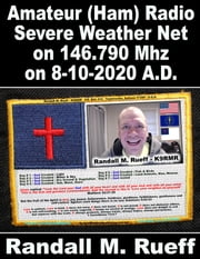 Amateur (Ham) Radio Severe Weather Net on 146.790 Mhz on 8-10-2020 A.D. ebook by Randall M. Rueff