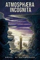 Atmosphæra Incognita ebook by Neal Stephenson