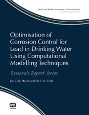 Optimisation of Corrosion Control for Lead in Drinking Water Using Computational Modelling Techniques ebook by Hayes, Colin