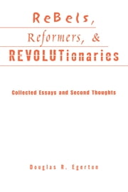 Rebels, Reformers, and Revolutionaries - Collected Essays and Second Thoughts ebook by Douglas R. Egerton