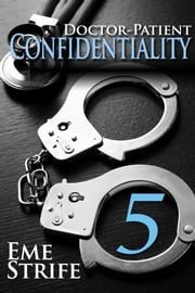 Doctor-Patient Confidentiality, Volume Five (The Confidential Series #1) ebook by Eme Strife