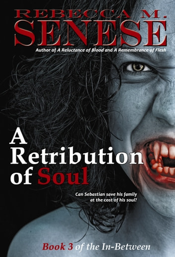A Retribution of Soul: Book 3 of the In-Between ebook by Rebecca M. Senese