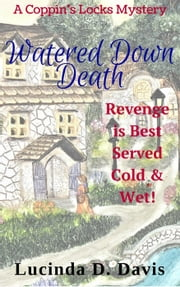 Watered Down Death - Goodwood and O'Malley Mysteries, #1 ebook by Lucinda D. Davis