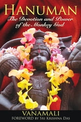 Hanuman: The Devotion and Power of the Monkey God - The Devotion and Power of the Monkey God ebook by Vanamali,Sri Krishna Das