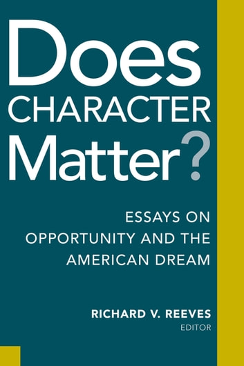 Does Character Matter? - Essays on Opportunity and the American Dream ebook by Richard V. Reeves
