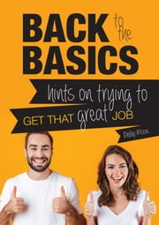 Back to the Basics - Hints on Trying to Get that Great Job ebook by Phillip Moon
