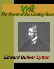 VRIL - The Power of the Coming Race ebook by Lytton, Edward, Bulwer
