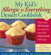 My Kid's Allergic to Everything Dessert Cookbook - More Than 100 Recipes for Sweets & Treats the Whole Family Will Enjoy ebook by Mary Harris,Wilma Selzer Nachsin,Rebecca S. Hoffman, Dr.,Ida Mary S. Thoma, Dr.