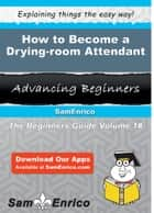 How to Become a Drying-room Attendant ebook by Laveta Venable