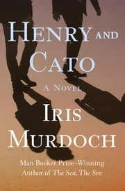 Henry and Cato - A Novel ebook by Iris Murdoch