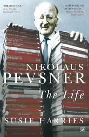 Nikolaus Pevsner - The Life ebook by Susie Harries
