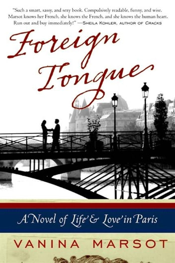 Foreign Tongue - A Novel of Life and Love in Paris ebook by Vanina Marsot