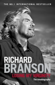 Losing My Virginity ebook by Sir Richard Branson