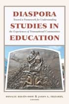 Diaspora Studies in Education - Toward a Framework for Understanding the Experiences of Transnational Communities ebook by Jason G. Irizarry, Rosalie Rolón-Dow