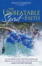 Unbeatable Spirit of Faith ebook by Gloria Copeland