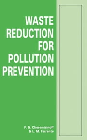 Waste Reduction for Pollution Prevention ebook by Cheremisinoff, P. N.