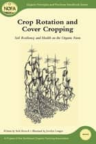 Crop Rotation and Cover Cropping ebook by Seth Kroeck,Jocelyn Langer