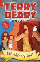 Stone Age Tales: The Great Storm ebook by Terry Deary