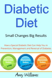 The Complete Diabetic Diet - Small Changes Big Results ebook by Amy Williams