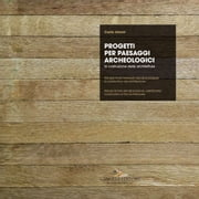 Progetti per paesaggi archeologici - Projets pour paysages archéologiques - Projects for archeological landscapes - La costruzione delle architetture - La construction des architectures - Construction of the architectures eBook by Carlo Atzeni, Carlo Atzeni, Carlo Aymerich,...