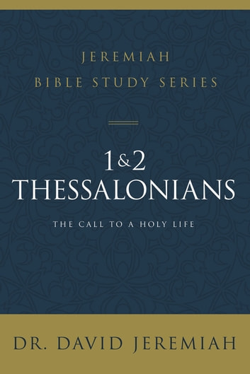 1 and 2 Thessalonians - The Call to a Holy Life ebook by Dr. David Jeremiah