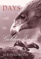 Days with the Golden Eagle ebook by Paul Seton Gordon, Jim Crumley