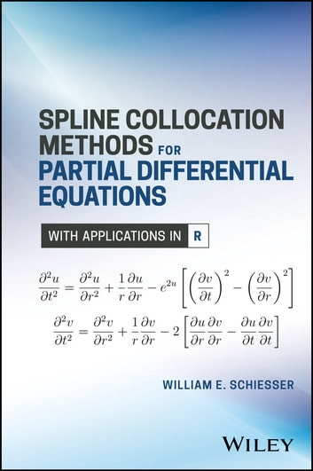 Spline Collocation Methods for Partial Differential Equations - With Applications in R ebook by William E. Schiesser