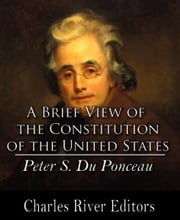 A Brief View of the Constitution of the United States ebook by Peter S. DuPonceau