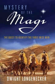Mystery of the Magi - The Quest to Identify the Three Wise Men ebook by Dwight Longenecker