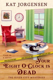 Your Eight O'clock is Dead - The River City Mysteries, #1 ebook by Kat Jorgensen