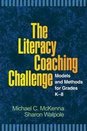 The Literacy Coaching Challenge: Models and Methods for Grades K-8 ebook by McKenna, Michael C.