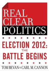 Election 2012: The Battle Begins (The RealClearPolitics Political Download) ebook by Tom Bevan, Carl M. Cannon