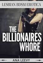 The Billionaires Whore ebook by Ana Leevy