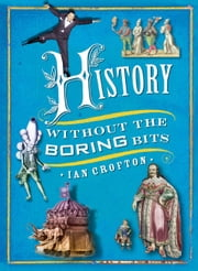 History Without the Boring Bits ebook by Ian Crofton
