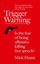 Trigger Warning: Is the Fear of Being Offensive Killing Free Speech? ebook by Mick Hume