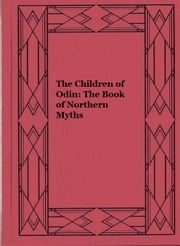 The Children of Odin: The Book of Northern Myths (Illustrated) ebook by Padraic Colum