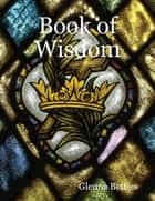 Book of Wisdom ebook by Glenna Betties