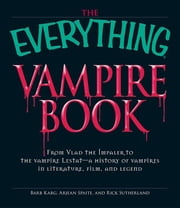 The Everything Vampire Book: From Vlad the Impaler to the Vampire Lestat - A History of Vampires in Literature, Film, and Legend ebook by Karg, Barbara