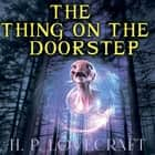 The Thing on the Doorstep (Howard Phillips Lovecraft) audiobook by Howard Phillips Lovecraft