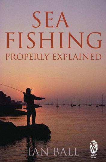 Sea Fishing Properly Explained ebook by Ian Ball
