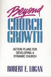 Beyond Church Growth ebook by Robert E. Logan