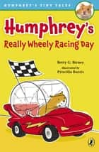 Humphrey's Really Wheely Racing Day ebook by Betty G. Birney, Priscilla Burris