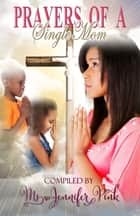 Prayers of a Single Mom ebook by Ms Jennifer Pink